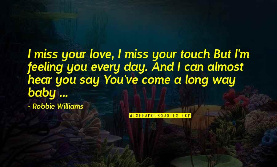 Long Distance Relationship Love Quotes By Robbie Williams: I miss your love, I miss your touch