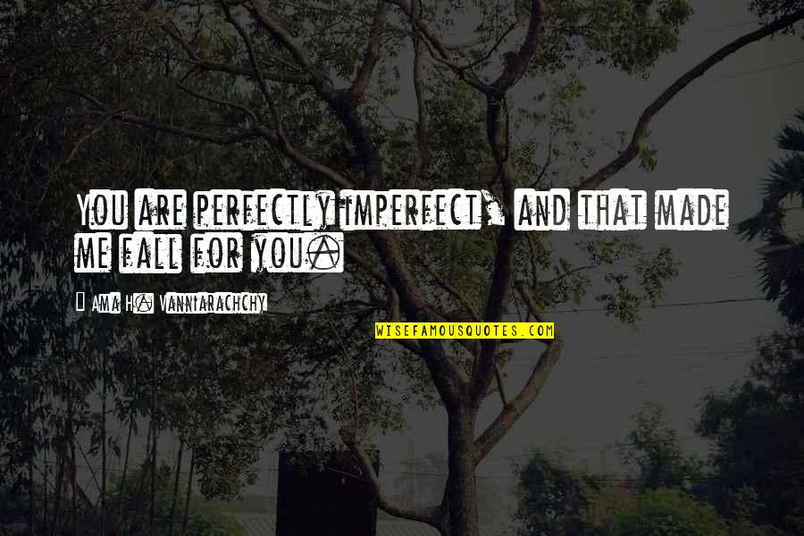 Long Distance Swimmer Quotes By Ama H. Vanniarachchy: You are perfectly imperfect, and that made me