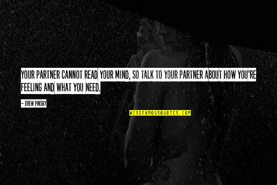 Long Distance True Friendship Quotes By Drew Pinsky: Your partner cannot read your mind, so talk
