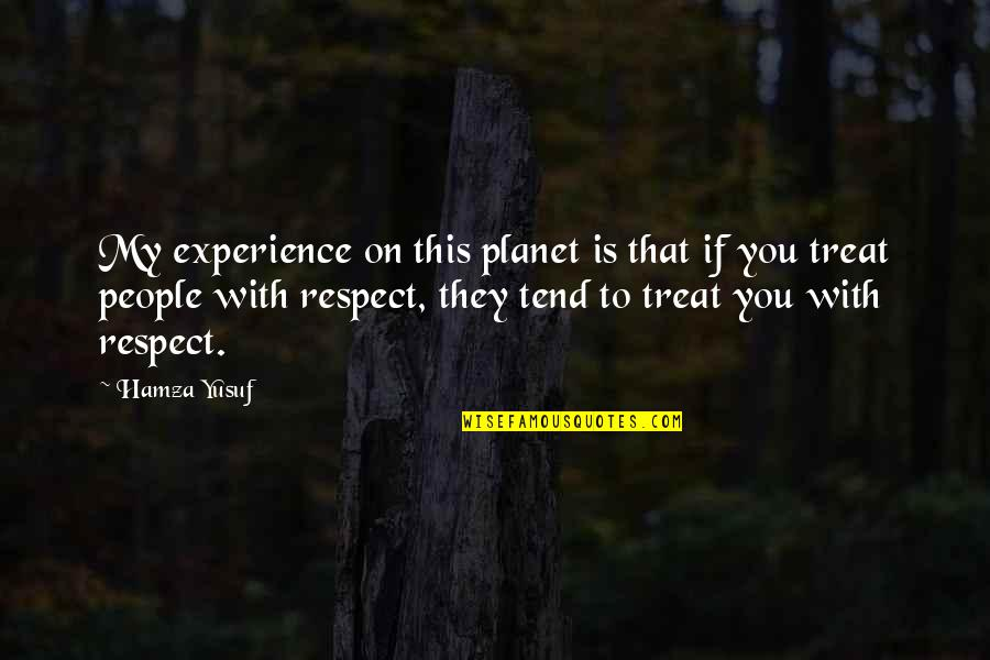 Long Distance True Friendship Quotes By Hamza Yusuf: My experience on this planet is that if
