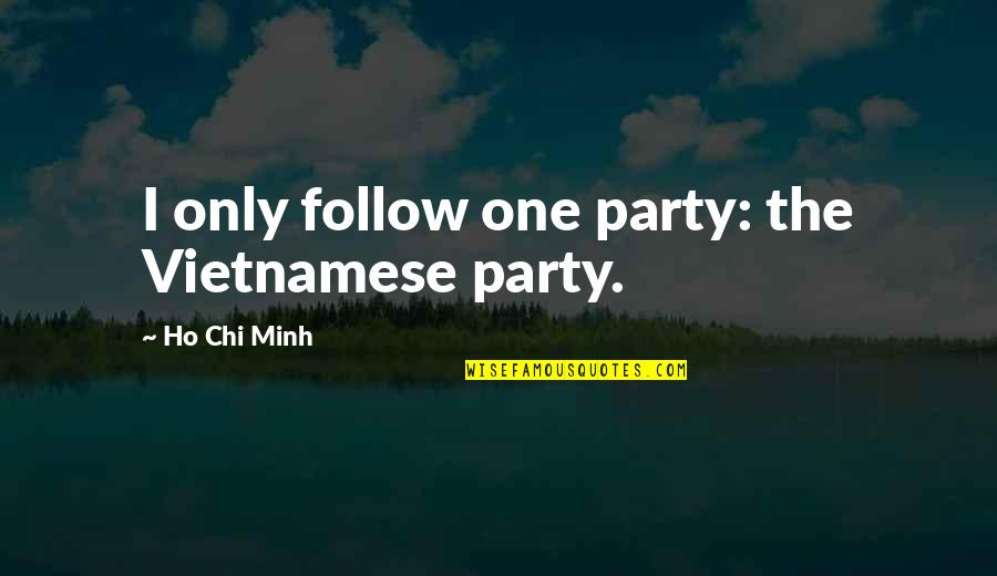 Long Distance True Friendship Quotes By Ho Chi Minh: I only follow one party: the Vietnamese party.