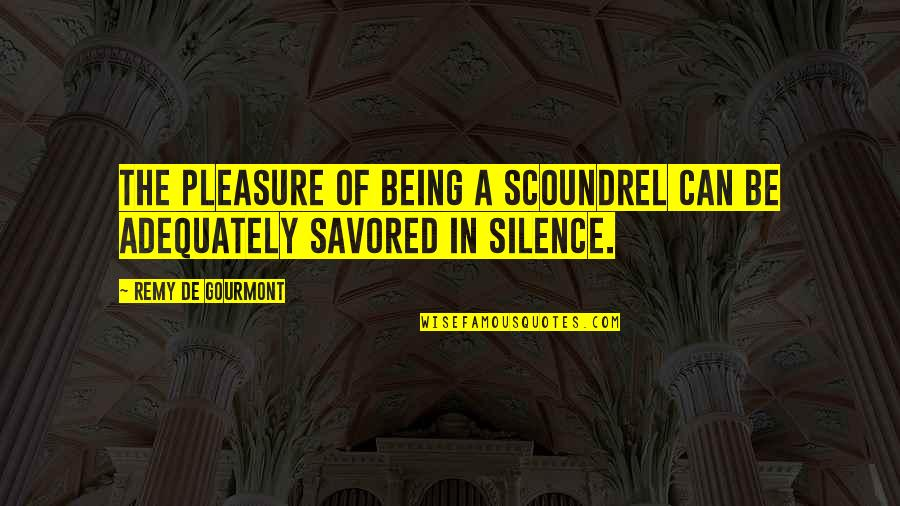 Long Distance True Friendship Quotes By Remy De Gourmont: The pleasure of being a scoundrel can be