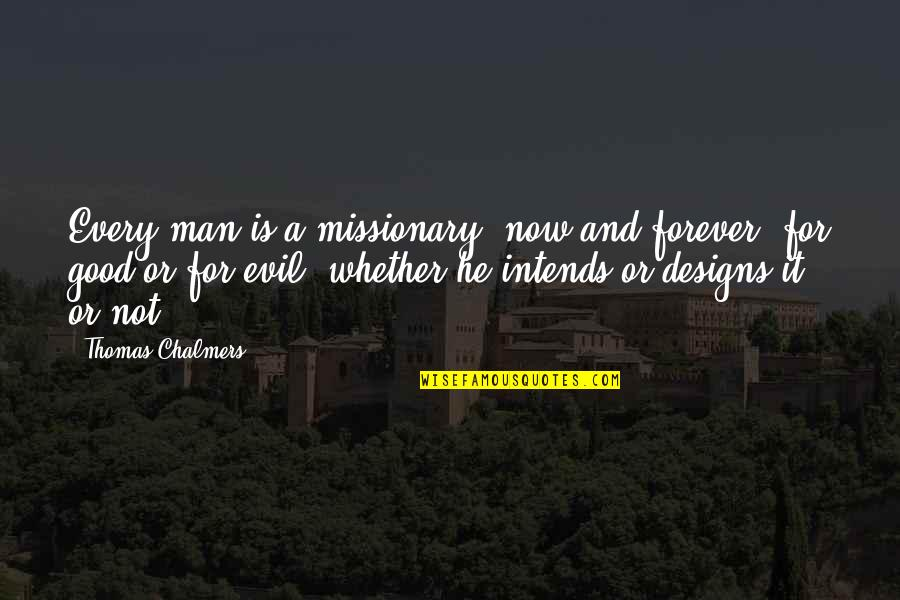 Long Distance True Friendship Quotes By Thomas Chalmers: Every man is a missionary, now and forever,