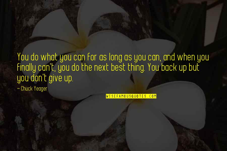 Long Don't Give Up Quotes By Chuck Yeager: You do what you can for as long