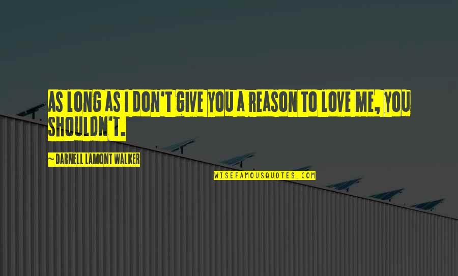 Long Don't Give Up Quotes By Darnell Lamont Walker: As long as I don't give you a