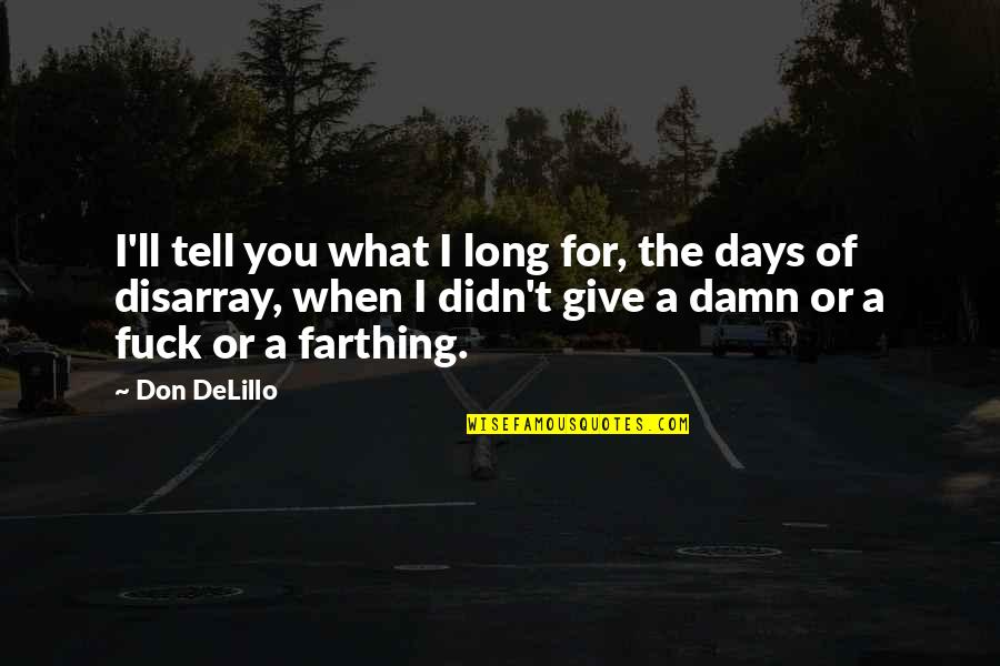 Long Don't Give Up Quotes By Don DeLillo: I'll tell you what I long for, the