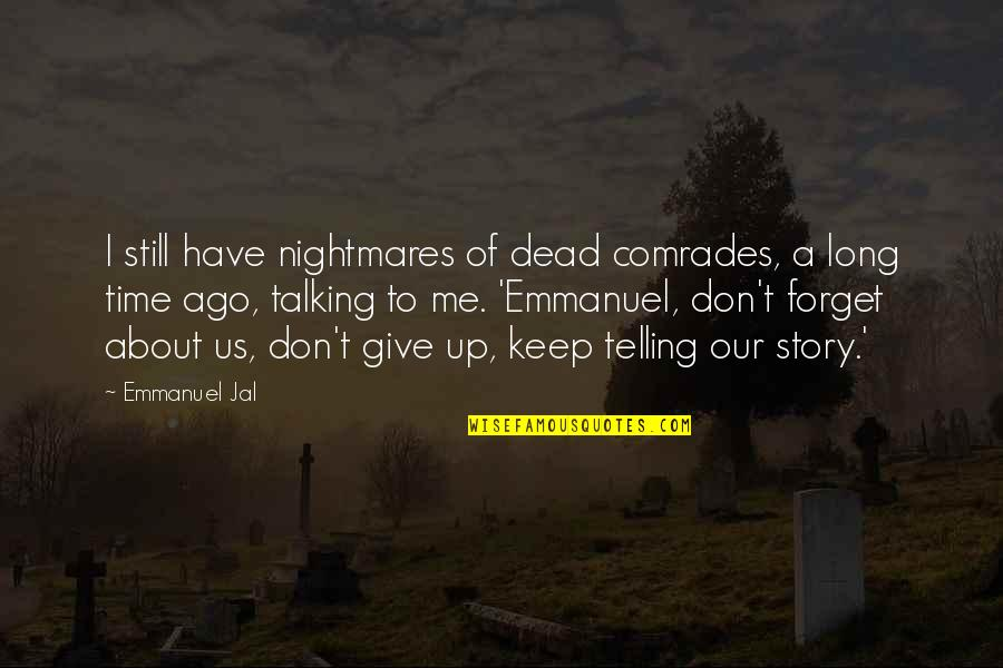 Long Don't Give Up Quotes By Emmanuel Jal: I still have nightmares of dead comrades, a