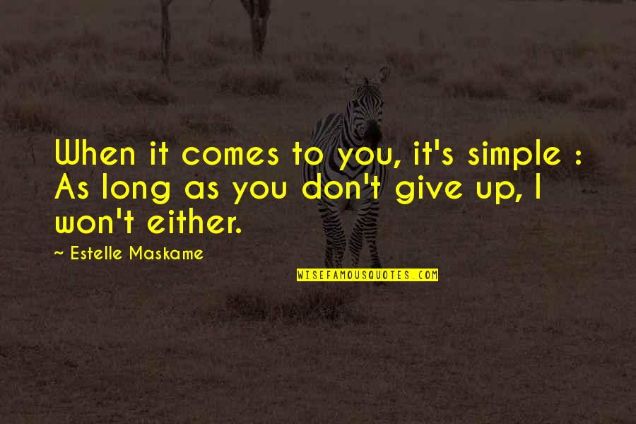 Long Don't Give Up Quotes By Estelle Maskame: When it comes to you, it's simple :