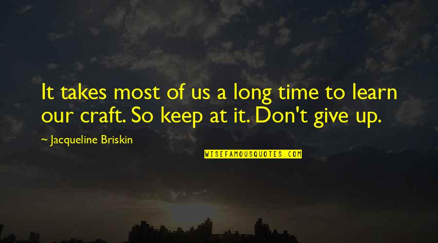 Long Don't Give Up Quotes By Jacqueline Briskin: It takes most of us a long time