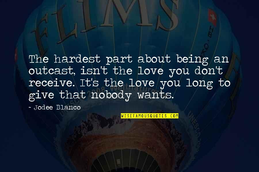 Long Don't Give Up Quotes By Jodee Blanco: The hardest part about being an outcast, isn't