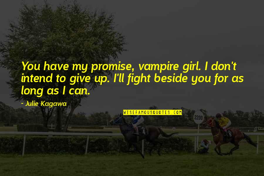 Long Don't Give Up Quotes By Julie Kagawa: You have my promise, vampire girl. I don't