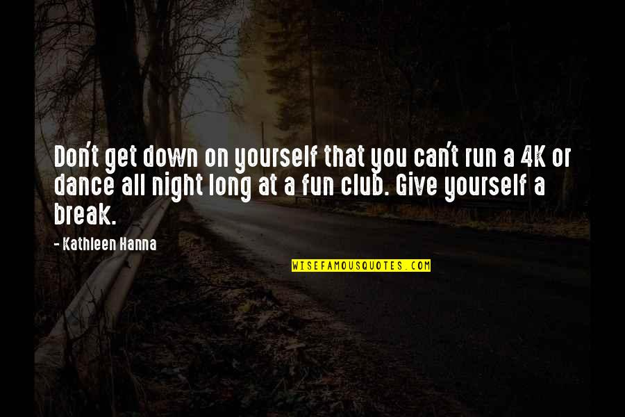 Long Don't Give Up Quotes By Kathleen Hanna: Don't get down on yourself that you can't