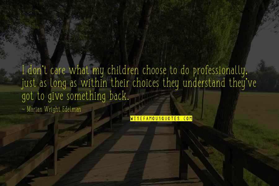 Long Don't Give Up Quotes By Marian Wright Edelman: I don't care what my children choose to
