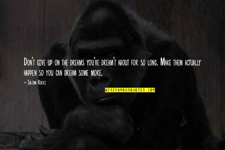Long Don't Give Up Quotes By Salima Korri: Don't give up on the dreams you've dream't