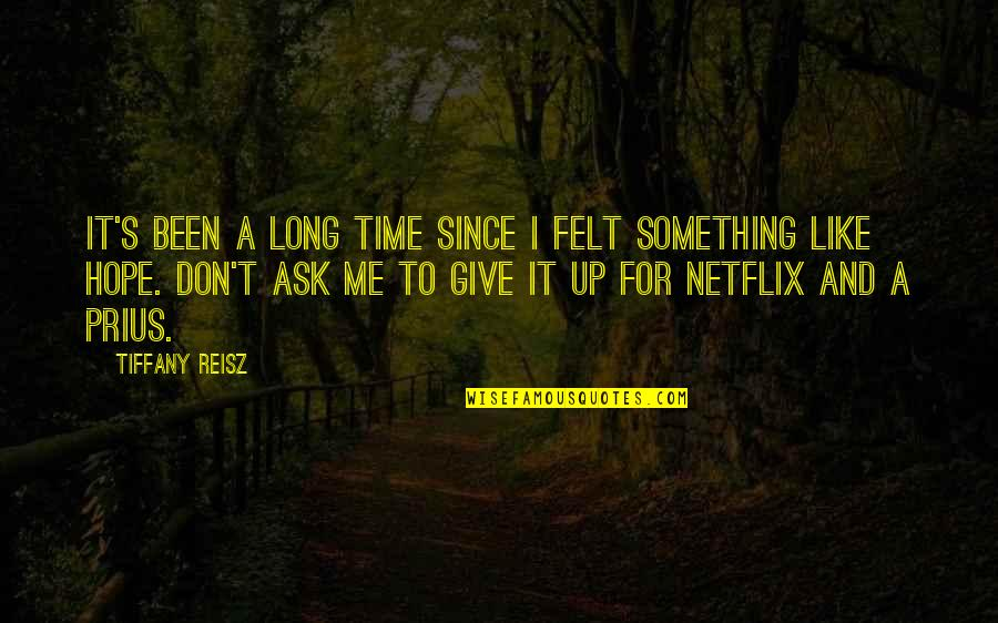 Long Don't Give Up Quotes By Tiffany Reisz: It's been a long time since I felt