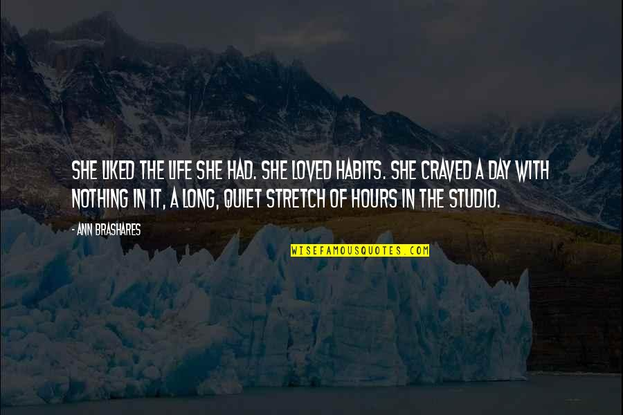 Long Hours Quotes By Ann Brashares: She liked the life she had. She loved
