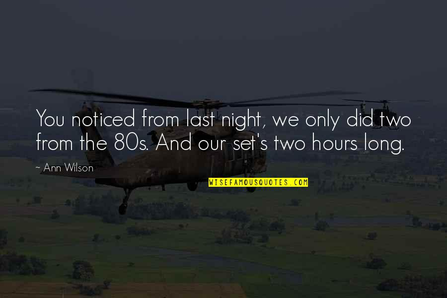 Long Hours Quotes By Ann Wilson: You noticed from last night, we only did