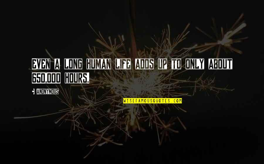 Long Hours Quotes By Anonymous: Even a long human life adds up to