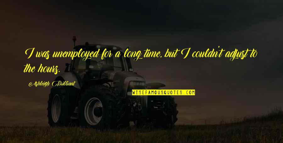 Long Hours Quotes By Ashleigh Brilliant: I was unemployed for a long time, but