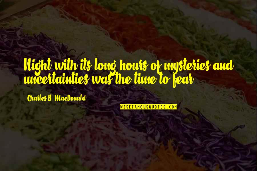 Long Hours Quotes By Charles B. MacDonald: Night with its long hours of mysteries and