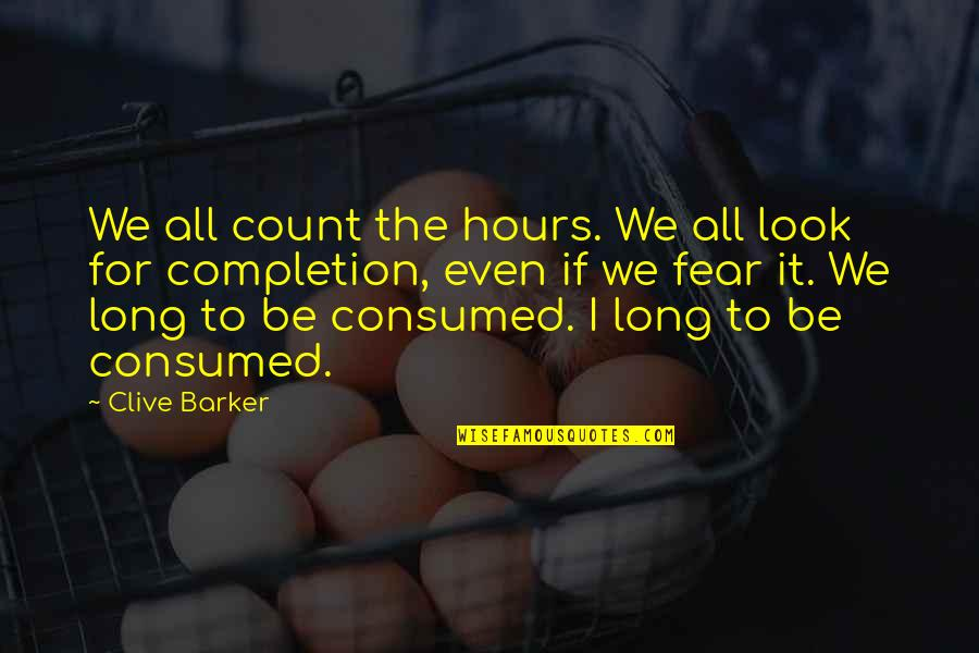 Long Hours Quotes By Clive Barker: We all count the hours. We all look
