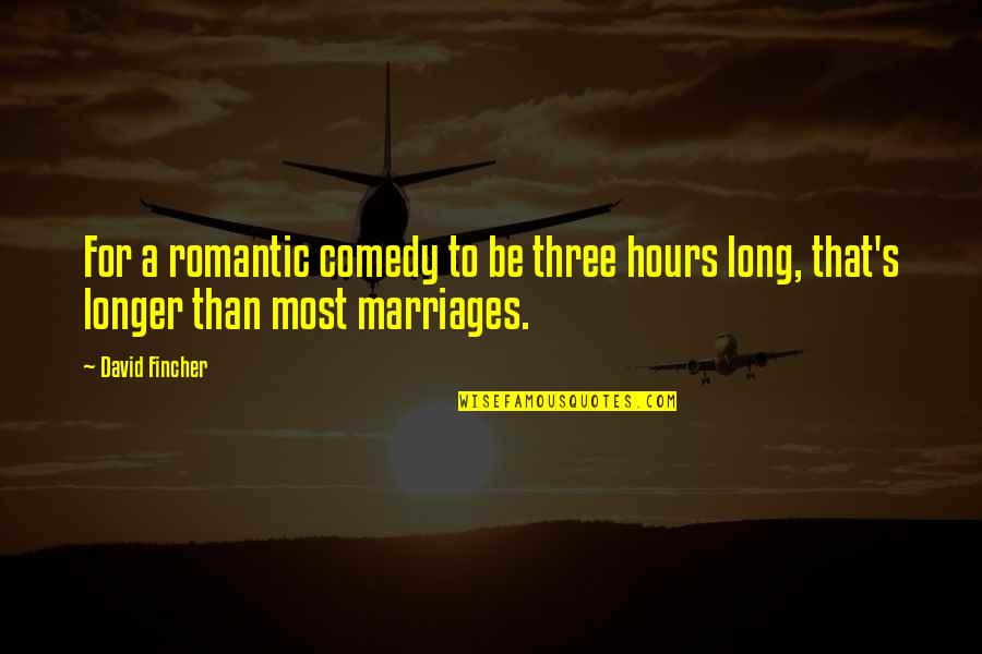 Long Hours Quotes By David Fincher: For a romantic comedy to be three hours