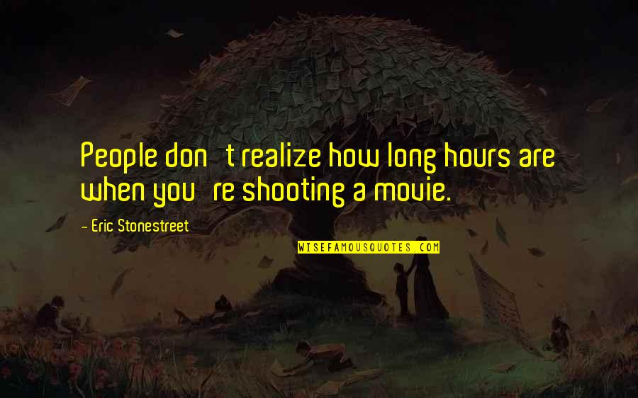 Long Hours Quotes By Eric Stonestreet: People don't realize how long hours are when