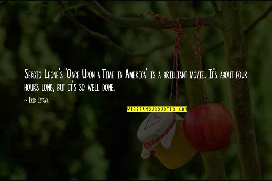 Long Hours Quotes By Erik Estrada: Sergio Leone's 'Once Upon a Time in America'