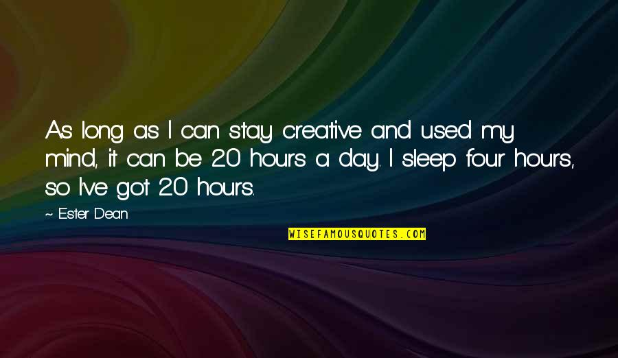 Long Hours Quotes By Ester Dean: As long as I can stay creative and