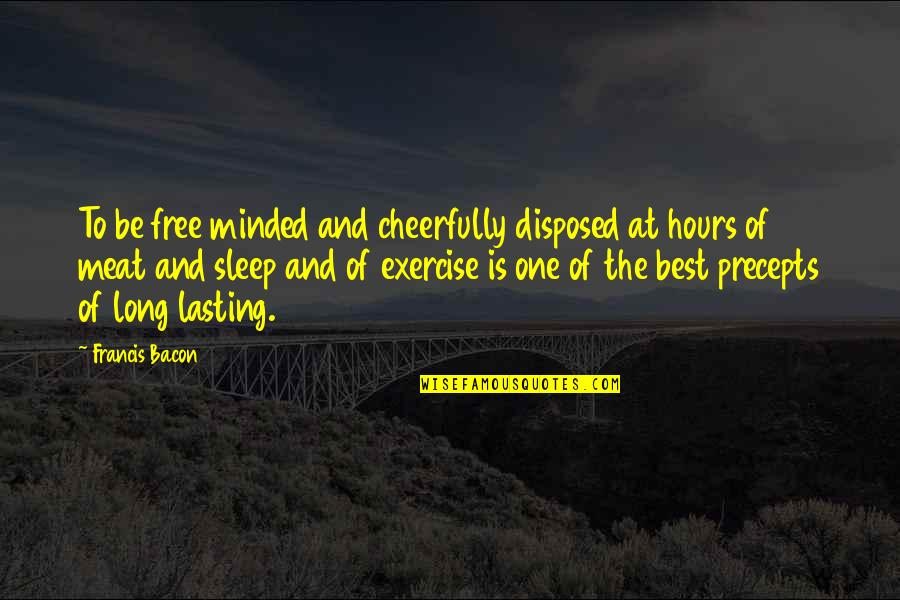 Long Hours Quotes By Francis Bacon: To be free minded and cheerfully disposed at