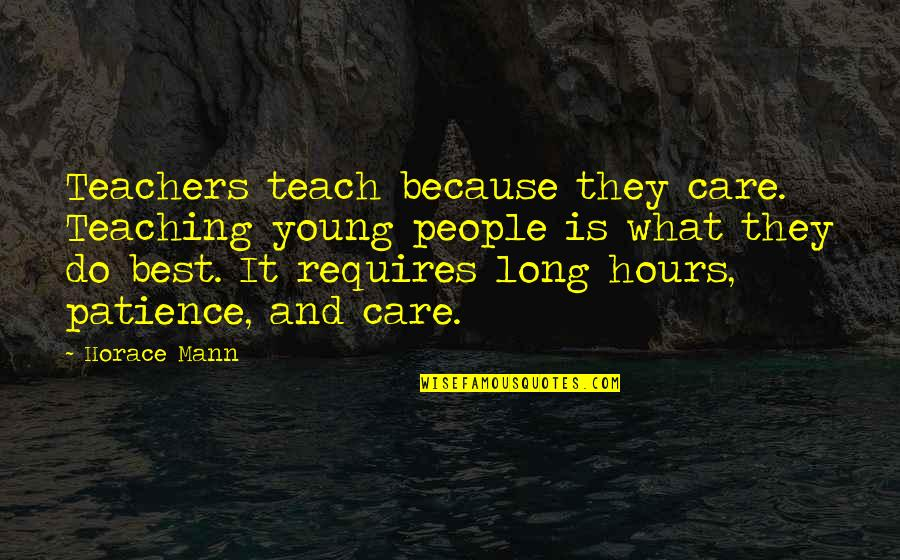 Long Hours Quotes By Horace Mann: Teachers teach because they care. Teaching young people