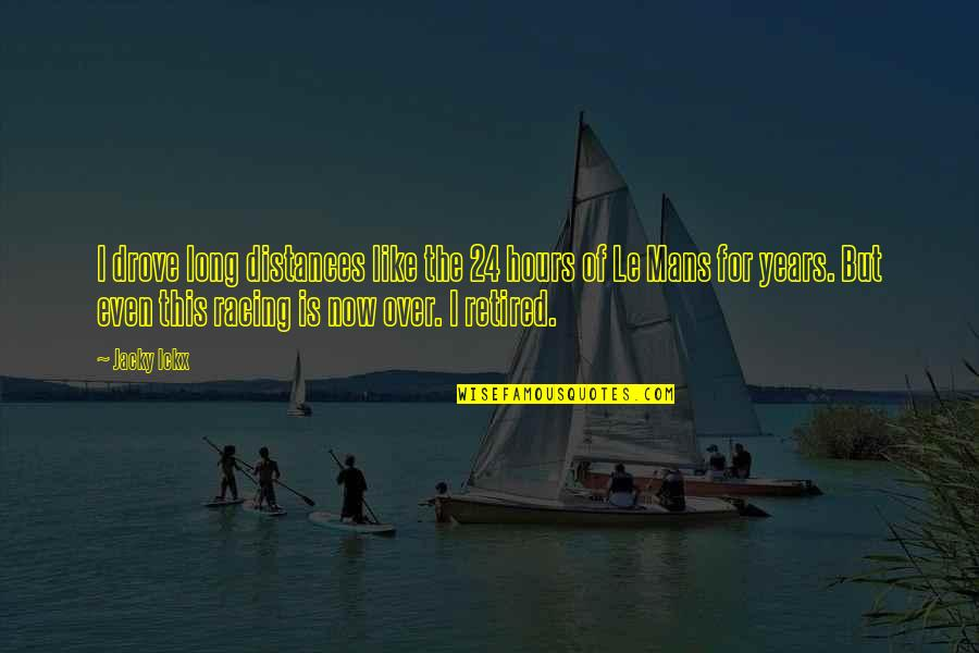 Long Hours Quotes By Jacky Ickx: I drove long distances like the 24 hours