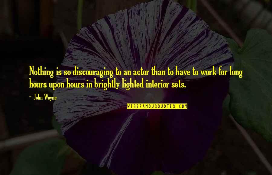 Long Hours Quotes By John Wayne: Nothing is so discouraging to an actor than