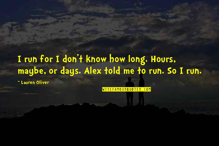 Long Hours Quotes By Lauren Oliver: I run for I don't know how long.