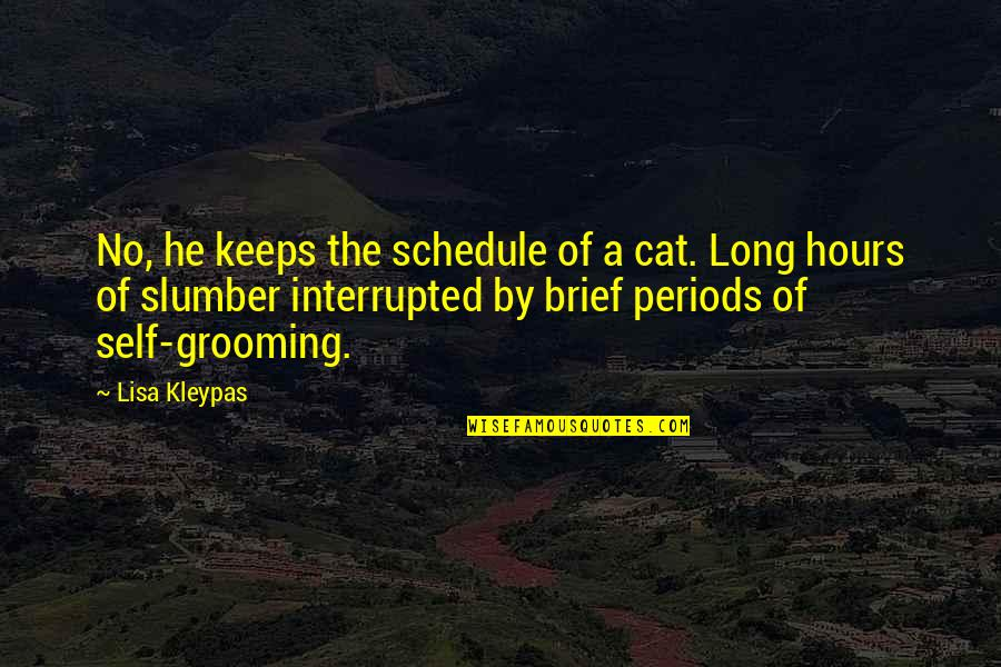 Long Hours Quotes By Lisa Kleypas: No, he keeps the schedule of a cat.