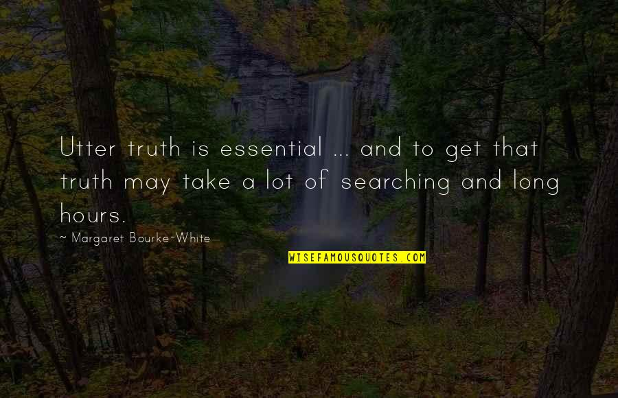 Long Hours Quotes By Margaret Bourke-White: Utter truth is essential ... and to get