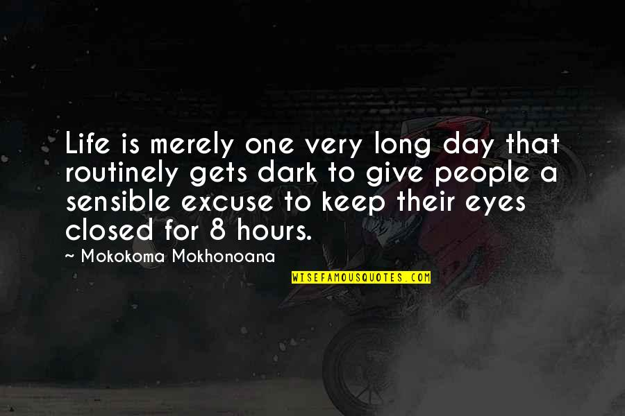 Long Hours Quotes By Mokokoma Mokhonoana: Life is merely one very long day that