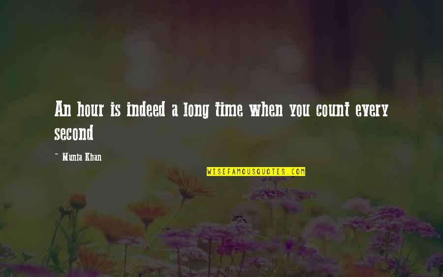 Long Hours Quotes By Munia Khan: An hour is indeed a long time when