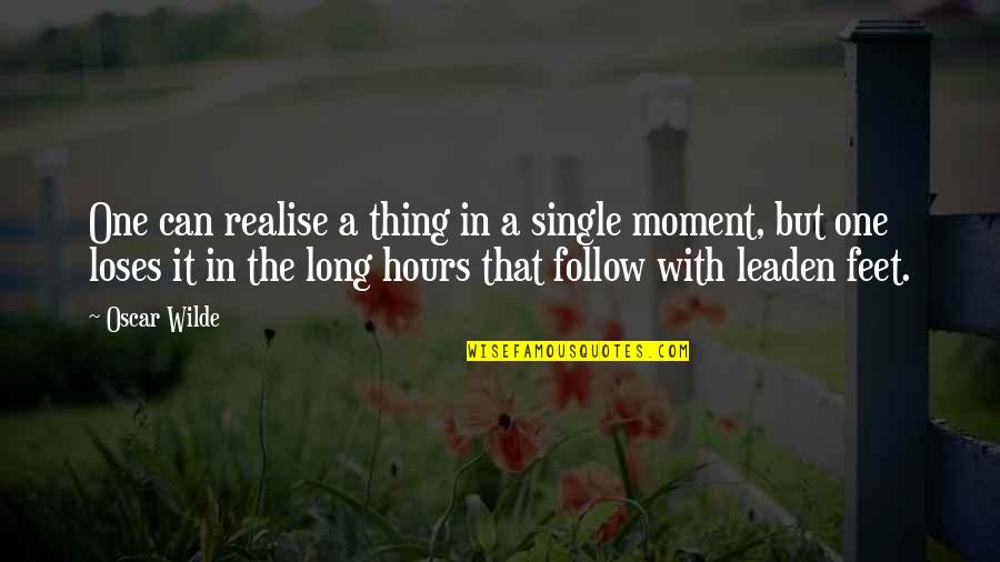 Long Hours Quotes By Oscar Wilde: One can realise a thing in a single