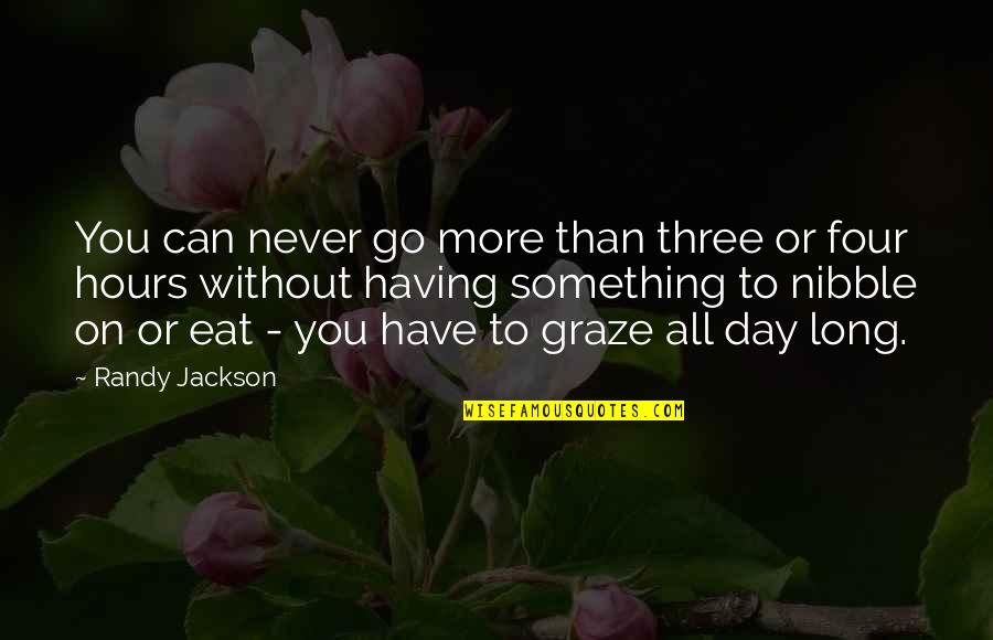 Long Hours Quotes By Randy Jackson: You can never go more than three or