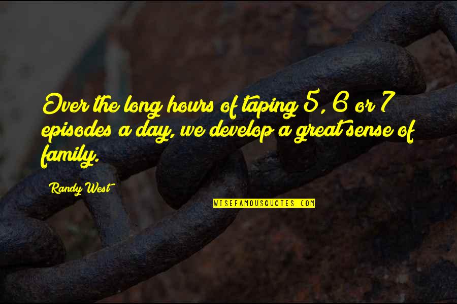 Long Hours Quotes By Randy West: Over the long hours of taping 5, 6