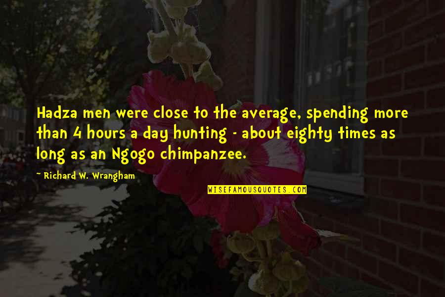 Long Hours Quotes By Richard W. Wrangham: Hadza men were close to the average, spending