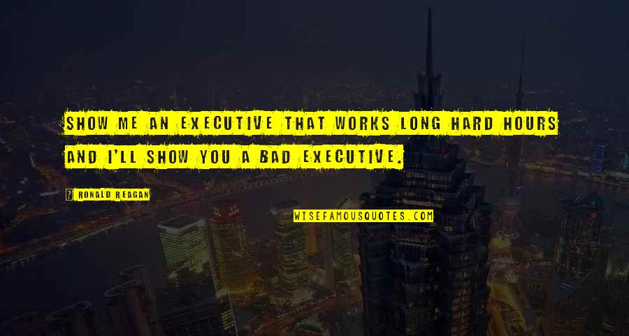 Long Hours Quotes By Ronald Reagan: Show me an executive that works long hard