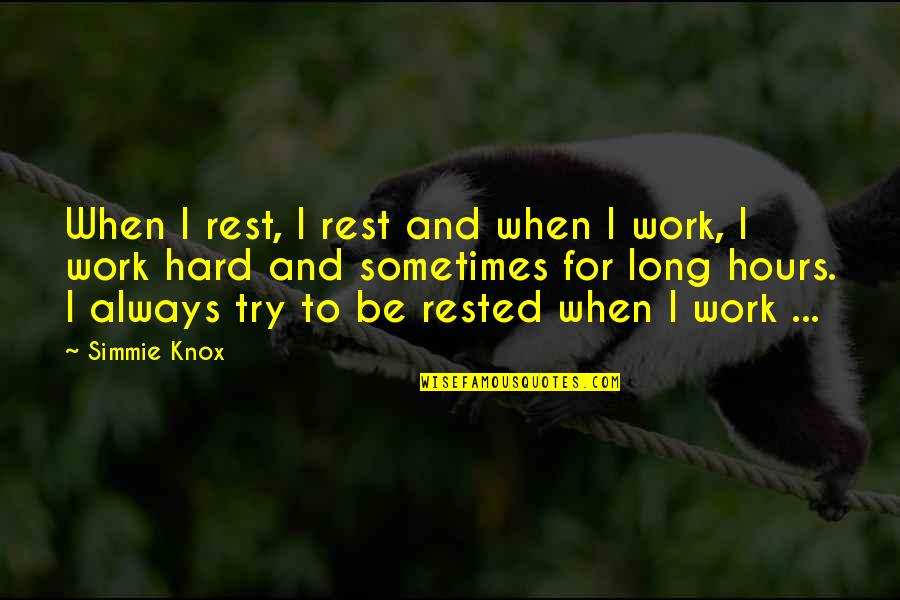 Long Hours Quotes By Simmie Knox: When I rest, I rest and when I