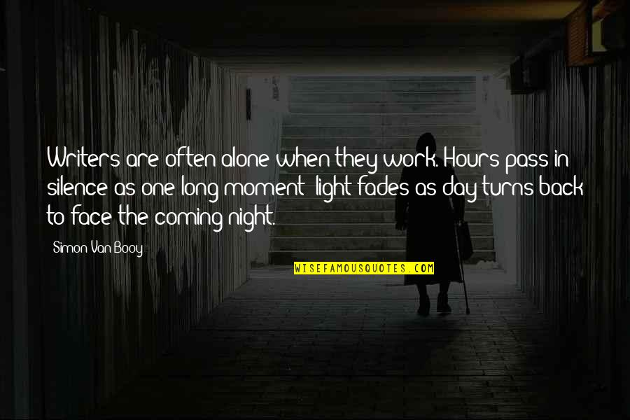 Long Hours Quotes By Simon Van Booy: Writers are often alone when they work. Hours
