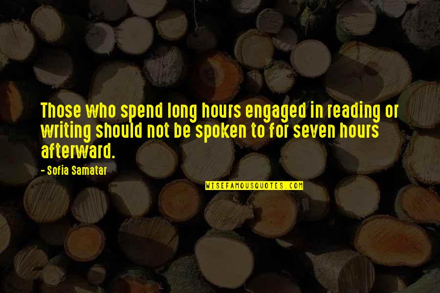 Long Hours Quotes By Sofia Samatar: Those who spend long hours engaged in reading