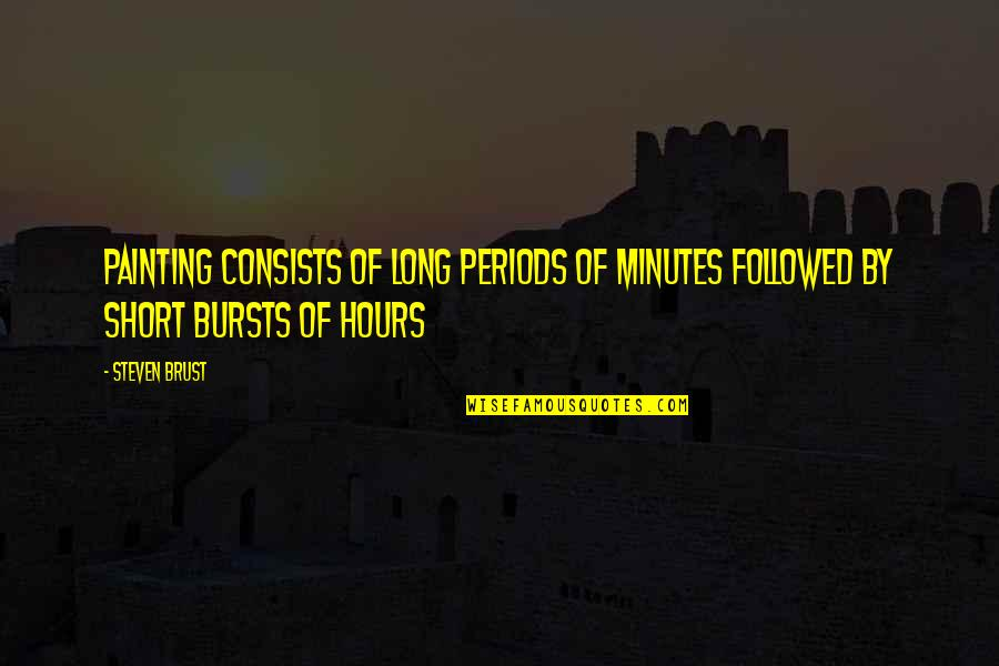 Long Hours Quotes By Steven Brust: Painting consists of long periods of minutes followed