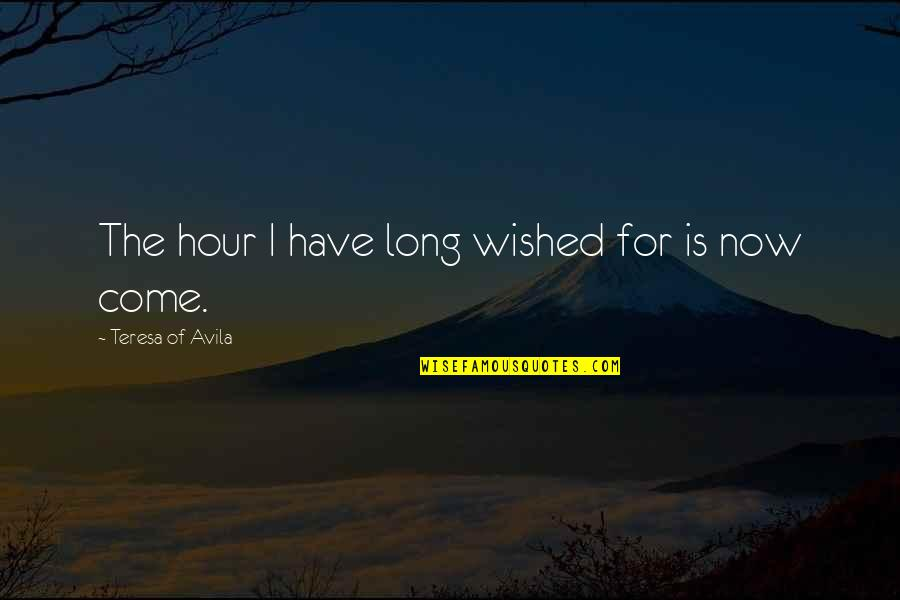 Long Hours Quotes By Teresa Of Avila: The hour I have long wished for is