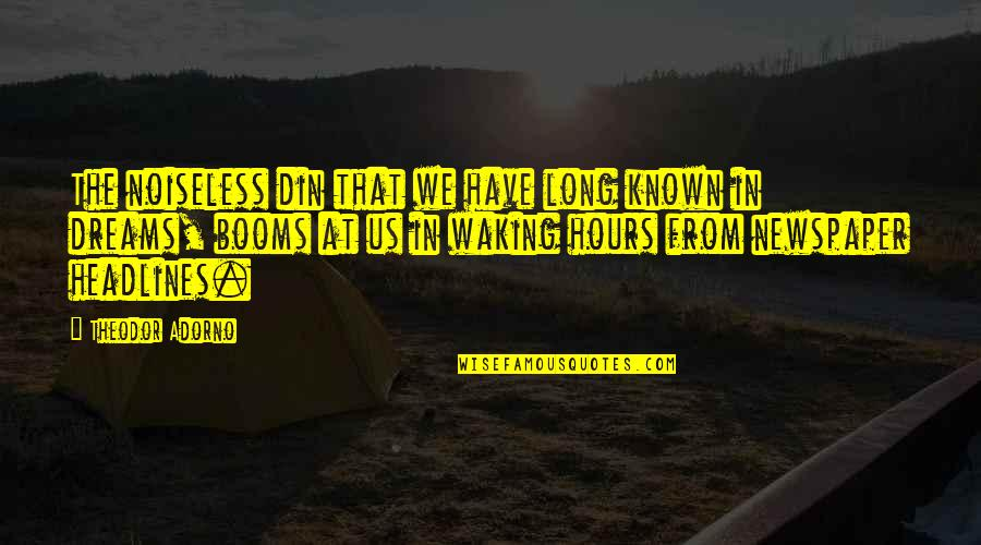 Long Hours Quotes By Theodor Adorno: The noiseless din that we have long known