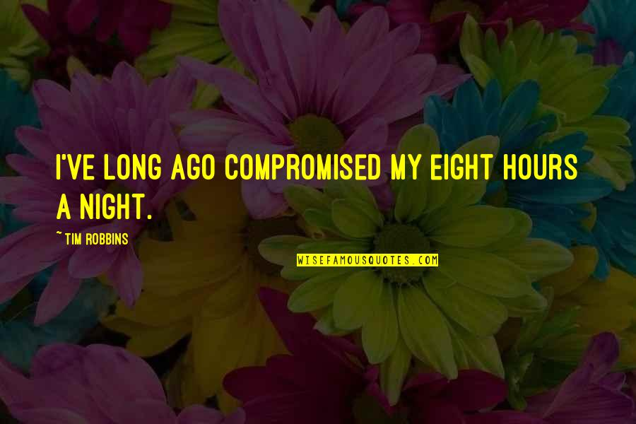 Long Hours Quotes By Tim Robbins: I've long ago compromised my eight hours a